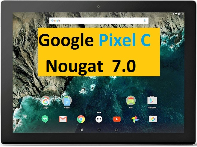 رام اندروید 7 بر روی تبلت گوگل مدل Pixel C