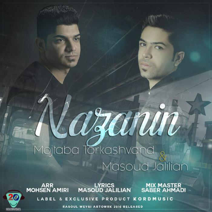 دانلود آهنگ جدید مسعود جلیلیان و مجتبی ترکاشوند به نام نازنین