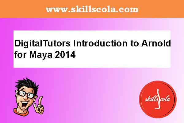 DigitalTutors Introduction to Arnold for Maya 2014
