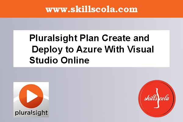 Pluralsight Plan Create and Deploy to Azure With Visual Studio Online
