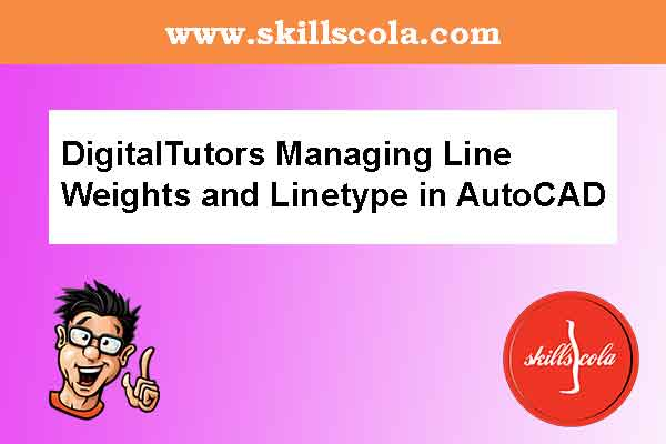 DigitalTutors Managing Line Weights and Linetype in AutoCAD