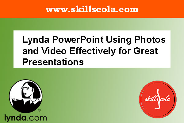 Lynda PowerPoint Using Photos and Video Effectively for Great Presentations