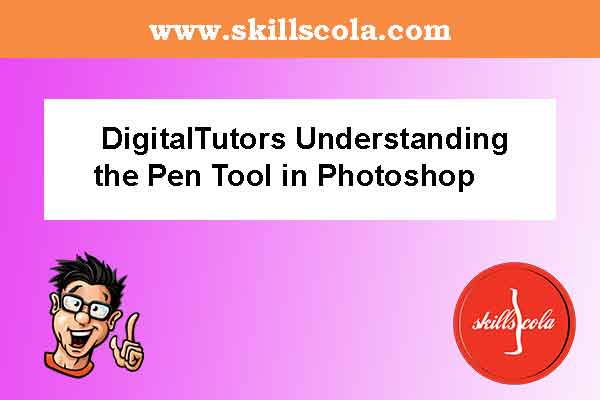 DigitalTutors Understanding the Pen Tool in Photoshop