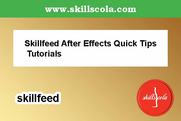 Skillfeed After Effects Quick Tips Tutorials