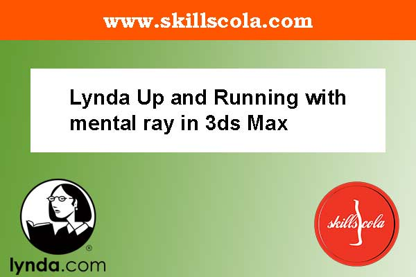 Lynda Up and Running with mental ray in 3ds Max