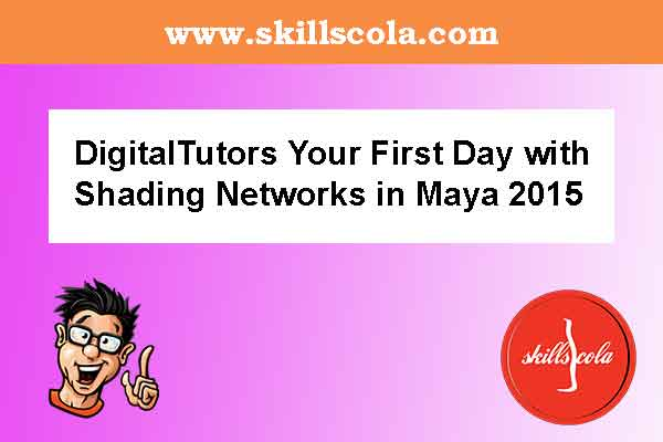 DigitalTutors Your First Day with Shading Networks in Maya 2015