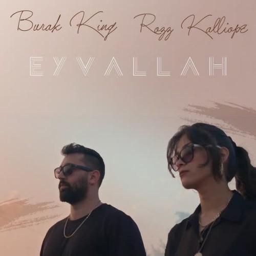 دانلود آهنگ Burak King - Eyvallah (Ft Rozz Kalliope)