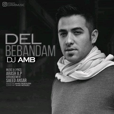 دانلود آهنگ جدید DJ AMB به نام دل ببندم.