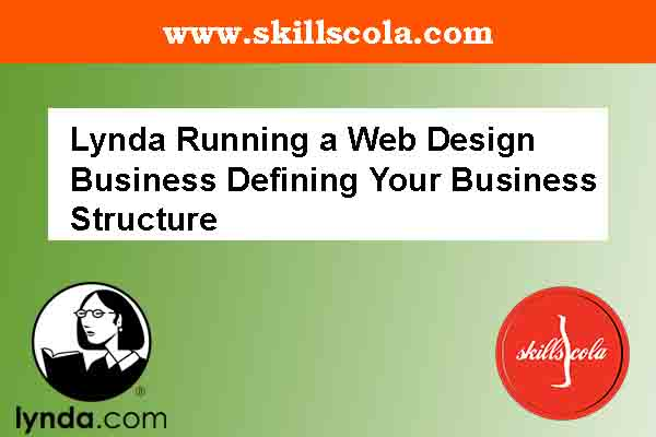 Lynda Running a Web Design Business Defining Your Business Structure