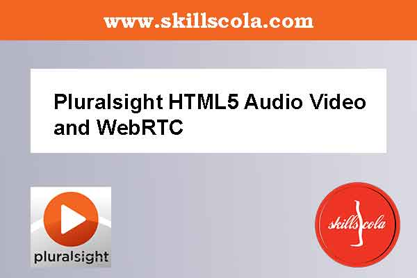 Pluralsight HTML5 Audio Video and WebRTC