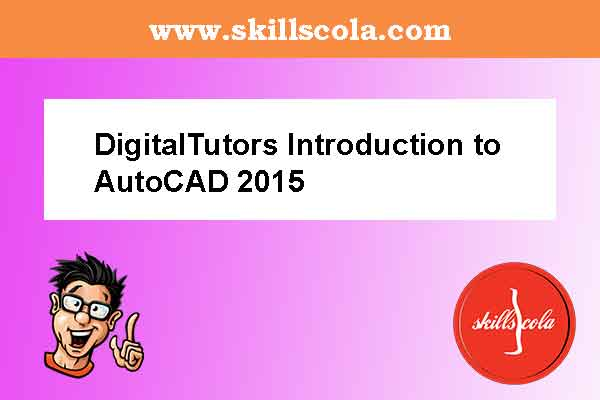 DigitalTutors Introduction to AutoCAD 2015