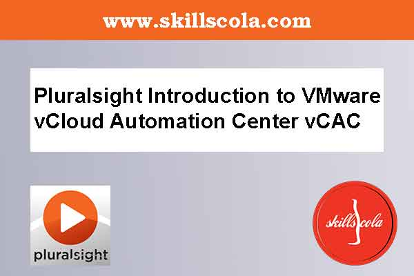 Pluralsight Introduction to VMware vCloud Automation Center vCAC