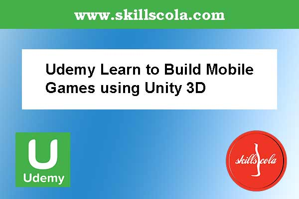 Udemy Learn to Build Mobile Games using Unity 3D